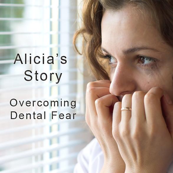 Alicia Overcomming Dental Fear